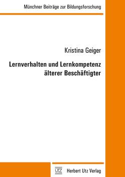 Lernverhalten und Lernkompetenz älterer Beschäftigter von Geiger,  Kristina