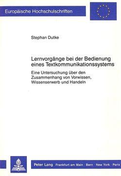 Lernvorgänge bei der Bedienung eines Textkommunikationssystems von Dutke