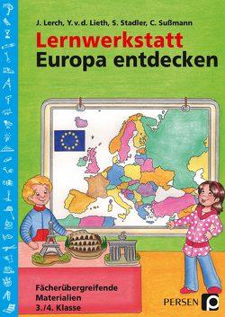 Lernwerkstatt: Europa entdecken von Lerch,  J., Stadler,  S., Sußmann,  Chr., v.d.Lieth,  Y.