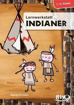 Lernwerkstatt Indiander 1./2. Klasse von Ernsten,  Svenja