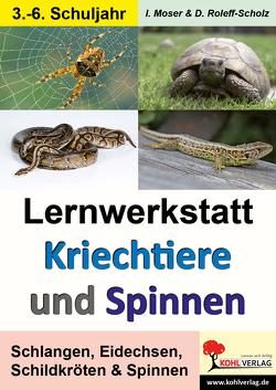 Lernwerkstatt Kriechtiere und Spinnen von Moser,  Iris, Roleff-Scholz,  Doris