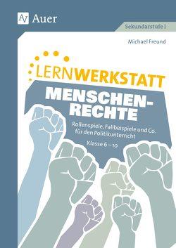 Lernwerkstatt Menschenrechte von Freund,  Michael