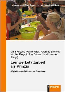 Lernwerkstattarbeit als Prinzip von Brenne,  Andreas, Fiegert,  Monika, Gläser,  Eva, Graf,  Ulrike, Kekeritz,  Mirja, Kunze,  Ingrid