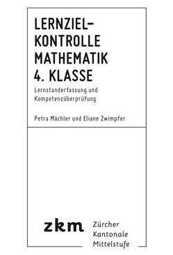 Lernzielkontrolle Mathematik 4. Klasse von Mächler,  Petra, Zwimpfer,  Eliane