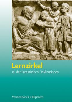 Lernzirkel zu den lateinischen Deklinationen von Schüler,  Alban, Vogel,  Volker