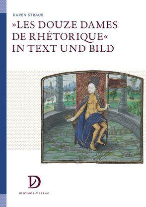 »Les Douze Dames de Rhétorique« in Text und Bild von Straub,  Karen