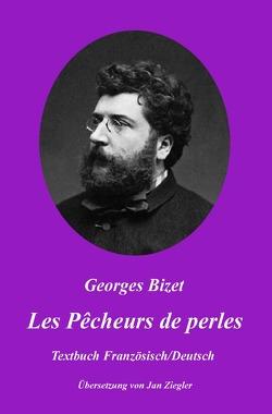 Les Pêcheurs de perles: Französisch/Deutsch von Bizet,  Georges, Ziegler,  Jan