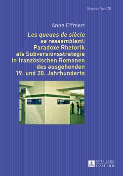 «Les queues de siècle se ressemblent»: Paradoxe Rhetorik als Subversionsstrategie in französischen Romanen des ausgehenden 19. und 20. Jahrhunderts von Effmert,  Anne