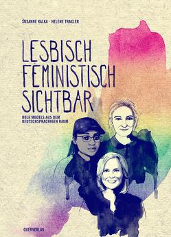 Lesbisch, feministisch, sichtbar von Kalka,  Susanne, Traxler,  Helene