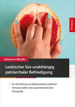 Lesbischer Sex unabhängig patriarchaler Befriedigung von Woelki,  Fabienne