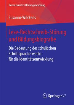 Lese-Rechtschreib-Störung und Bildungsbiografie von Wilckens,  Susanne