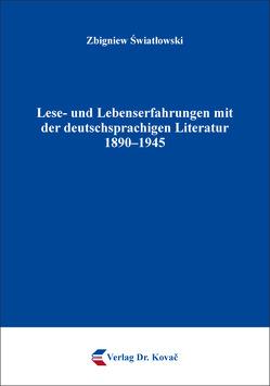 Lese- und Lebenserfahrungen mit der deutschsprachigen Literatur 1890–1945 von Swiatlowski,  Zbigniew