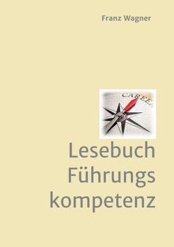 Lesebuch Führungskompetenz von Wagner,  Franz