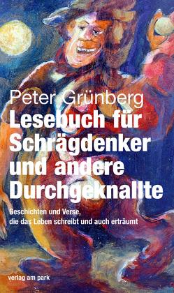 Lesebuch für Schrägdenker und andere Durchgeknallte von Grünberg,  Peter