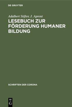 Lesebuch zur Förderung Humaner Bildung von Aprent,  J., Stifter,  Adalbert