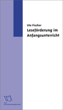 Leseförderung im Anfangsunterricht von Fischer,  Ute