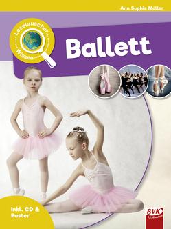 Leselauscher Wissen: Ballett (inkl. CD) von Müller,  Ann-Sophie