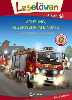 Leselöwen 1. Klasse – Achtung, Feuerwehr im Einsatz! von Boehm,  Michael, Neubauer,  Annette