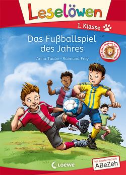 Leselöwen 1. Klasse – Das Fußballspiel des Jahres von Frey,  Raimund, Taube,  Anna