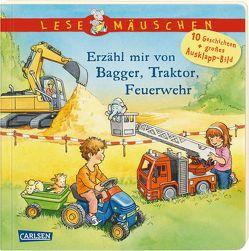 Lesemäuschen: Erzähl mir von Bagger, Traktor, Feuerwehr von Friedl,  Peter, Moser,  Annette