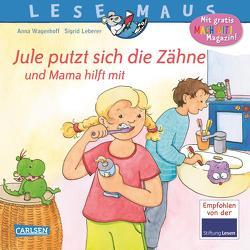 LESEMAUS 138: Jule putzt sich die Zähne – und Mama hilft mit von Leberer,  Sigrid, Wagenhoff,  Anna