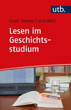Lesen im Geschichtsstudium von Thieme,  Sarah, Weiß,  Jana