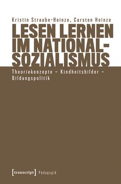Lesen lernen im Nationalsozialismus von Heinze,  Carsten, Straube-Heinze,  Kristin