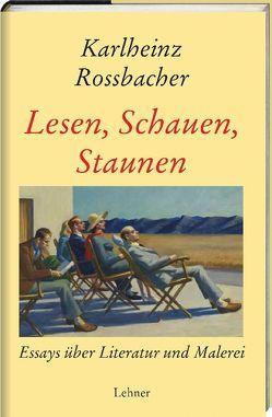 Lesen, Schauen, Staunen von Rossbacher,  Karlheinz