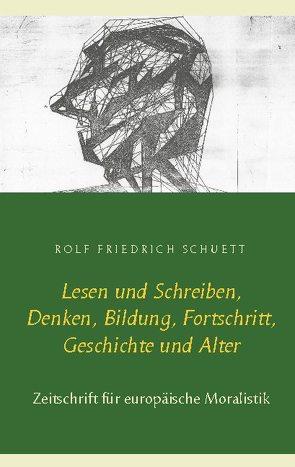 Lesen und Schreiben, Denken, Bildung, Fortschritt, Geschichte und Alter von Schuett,  Rolf Friedrich