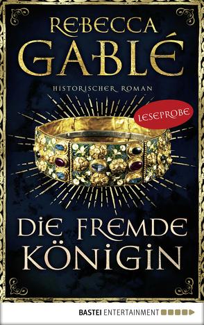 Leseprobe: Die fremde Königin von Gablé,  Rebecca