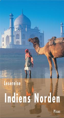 Lesereise Indiens Norden von Schiller,  Bernd