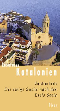 Lesereise Katalonien. Die ewige Suche nach des Esels Seele von Leetz,  Christian