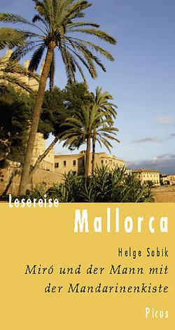 Lesereise Mallorca. Miró und der Mann mit der Mandarinenkiste von Sobik,  Helge