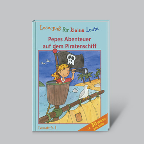 Lesespaß für kleine Leute: Pepes Abenteuer auf dem Piratenschiff (ab 5 Jahren) von Henke,  Nelli