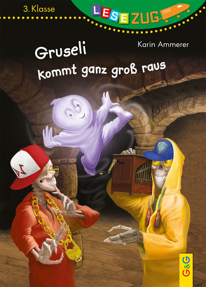 Lesezug/3. Klasse: Gruseli kommt ganz groß raus von Ammerer,  Karin, Torreiter,  Stefan