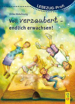 LESEZUG/ Profi: Voll verzaubert – endlich erwachsen! von Motschiunig,  Ulrike, Seelmann,  Cornelia