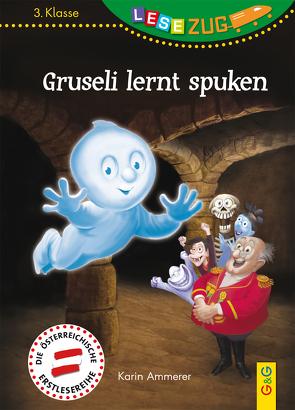 LESEZUG/3. Klasse: Gruseli lernt spuken von Ammerer,  Karin, Torreiter,  Stefan