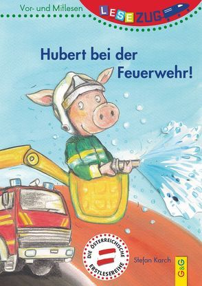 LESEZUG/Vor- und Mitlesen: Hubert bei der Feuerwehr! von Karch,  Stefan