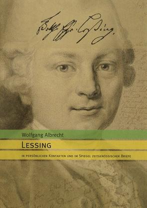 Lessing in persönlichen Kontakten und im Spiegel zeitgenössischer Briefe von Albrecht,  Wolfgang, Böhm,  Lee D.