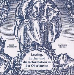 Lessing, Luther und die Reformation in der Oberlausitz von Hanke,  Matthias, Kaufmann,  Sylke