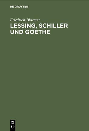 Lessing, Schiller und Goethe von Bloemer,  Friedrich