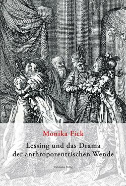 Lessing und das Drama der anthropozentrischen Wende von Fick,  Monika