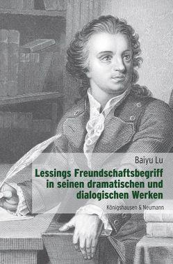 Lessings Freundschaftsbegriff in seinen dramatischen und dialogischen Werken von Baiyu,  Lu