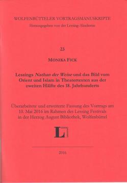 Lessings 'Nathan der Weise' und das Bild vom Orient und Islam in Theatertexten aus der 2. Hälfte des 18. Jahrhunderts von Fick,  Monika