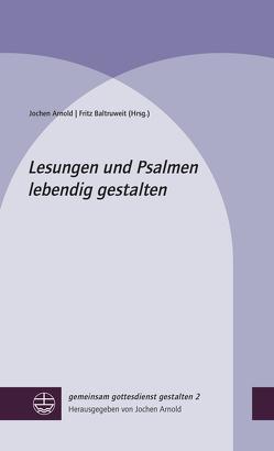 Lesungen und Psalmen lebendig gestalten von Arnold,  Jochen, Baltruweit,  Fritz
