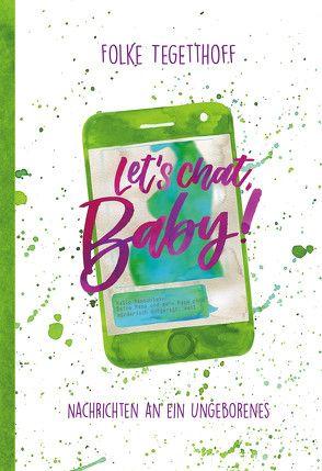 Let's chat, Baby! Nachrichten an ein Ungeborenes von Tegetthoff,  Folke