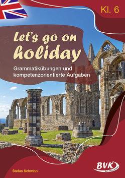 Let's go on holiday – Grammatikübungen und kompetenzorientierte Aufgaben von Schwinn,  Stefan