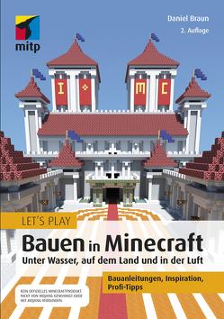 Let´s Play: Bauen in Minecraft. Unter Wasser, auf dem Land und in der Luft von Braun,  Daniel