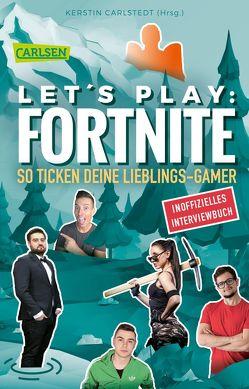 Let's Play: Fortnite – So ticken deine Lieblings-Gamer (Inoffizielles Interviewbuch) von Carlstedt,  Kerstin