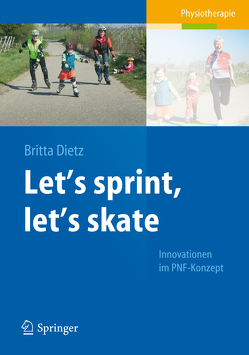 Let's sprint, let's skate. Innovationen im PNF-Konzept von Dietz,  Britta, Lang,  Eva, Leidinger,  Petra, Tae-yoon,  Kim